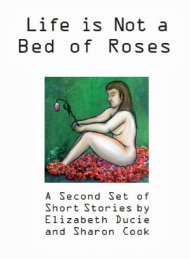 Life is Not a Bed of Roses, Anthology by Elizabeth Ducie and Sharon Cook : Book Cover